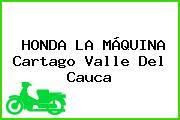 HONDA LA MÁQUINA Cartago Valle Del Cauca