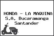 HONDA - LA MAQUINA S.A. Bucaramanga Santander