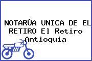 NOTARÚA UNICA DE EL RETIRO El Retiro Antioquia