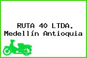 RUTA 40 LTDA. Medellín Antioquia