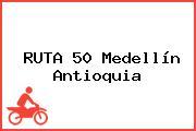 RUTA 50 Medellín Antioquia