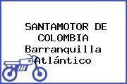 SANTAMOTOR DE COLOMBIA Barranquilla Atlántico