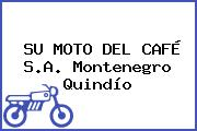 SU MOTO DEL CAFÉ S.A. Montenegro Quindío