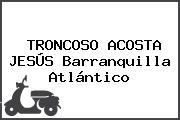 TRONCOSO ACOSTA JESÚS Barranquilla Atlántico