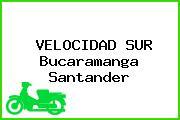 VELOCIDAD SUR Bucaramanga Santander