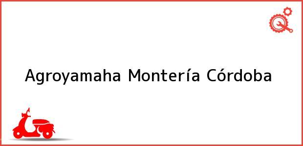 Teléfono, Dirección y otros datos de contacto para Agroyamaha, Montería, Córdoba, Colombia