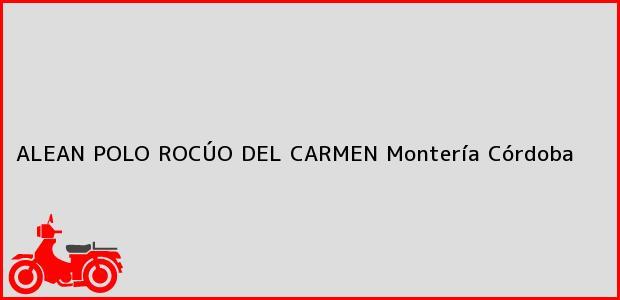 Teléfono, Dirección y otros datos de contacto para ALEAN POLO ROCÚO DEL CARMEN, Montería, Córdoba, Colombia