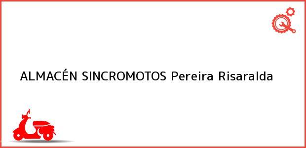 Teléfono, Dirección y otros datos de contacto para ALMACÉN SINCROMOTOS, Pereira, Risaralda, Colombia