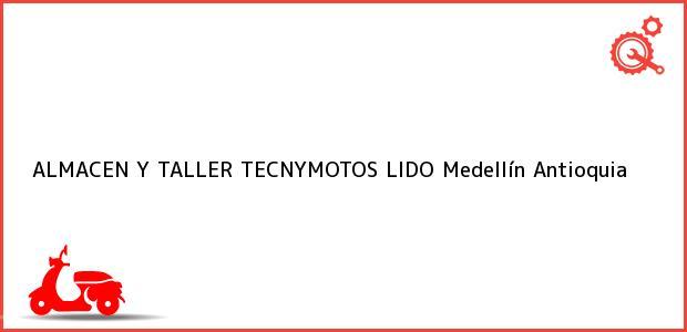 Teléfono, Dirección y otros datos de contacto para ALMACEN Y TALLER TECNYMOTOS LIDO, Medellín, Antioquia, Colombia