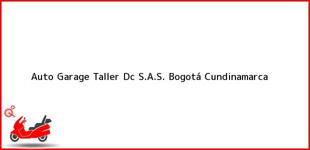 Teléfono, Dirección y otros datos de contacto para Auto Garage Taller Dc S.A.S., Bogotá, Cundinamarca, Colombia