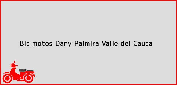 Teléfono, Dirección y otros datos de contacto para Bicimotos Dany, Palmira, Valle del Cauca, Colombia