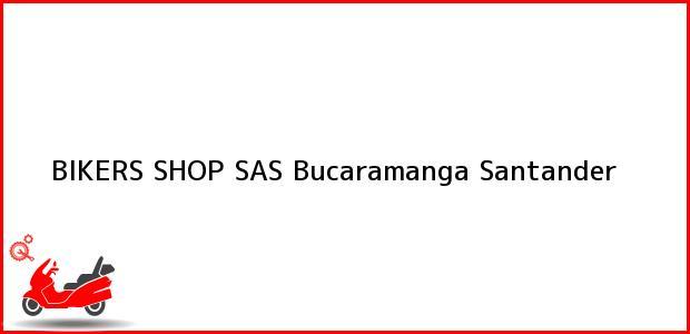 Teléfono, Dirección y otros datos de contacto para BIKERS SHOP SAS, Bucaramanga, Santander, Colombia