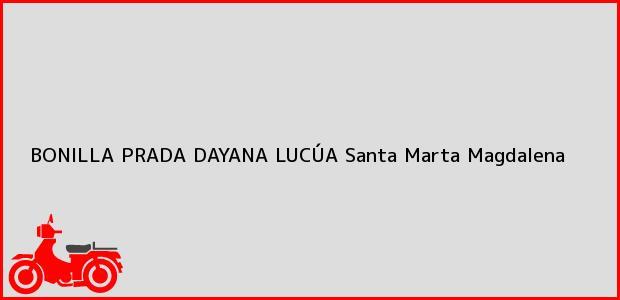 Teléfono, Dirección y otros datos de contacto para BONILLA PRADA DAYANA LUCÚA, Santa Marta, Magdalena, Colombia
