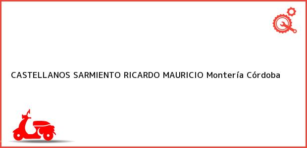 Teléfono, Dirección y otros datos de contacto para CASTELLANOS SARMIENTO RICARDO MAURICIO, Montería, Córdoba, Colombia