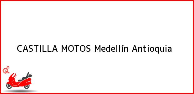 Teléfono, Dirección y otros datos de contacto para CASTILLA MOTOS, Medellín, Antioquia, Colombia