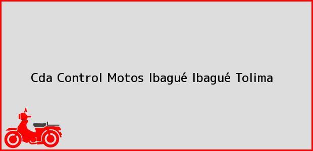 Teléfono, Dirección y otros datos de contacto para Cda Control Motos Ibagué, Ibagué, Tolima, Colombia