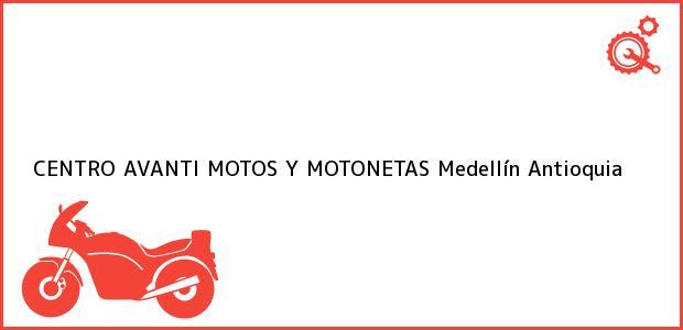 Teléfono, Dirección y otros datos de contacto para CENTRO AVANTI MOTOS Y MOTONETAS, Medellín, Antioquia, Colombia
