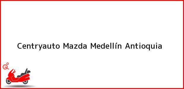 Teléfono, Dirección y otros datos de contacto para Centryauto Mazda, Medellín, Antioquia, Colombia