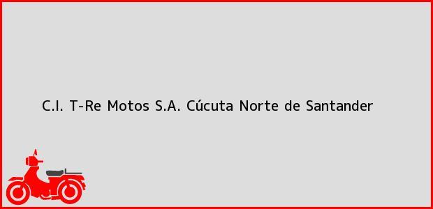 Teléfono, Dirección y otros datos de contacto para C.I. T-Re Motos S.A., Cúcuta, Norte de Santander, Colombia