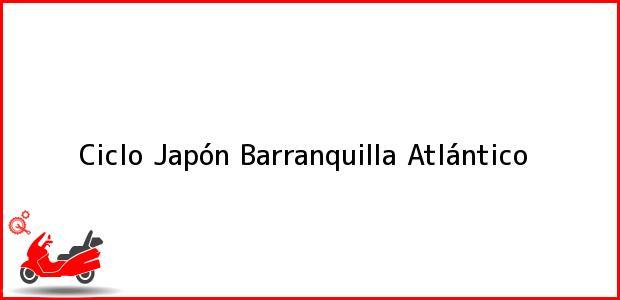 Teléfono, Dirección y otros datos de contacto para Ciclo Japón, Barranquilla, Atlántico, Colombia
