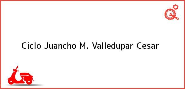 Teléfono, Dirección y otros datos de contacto para Ciclo Juancho M., Valledupar, Cesar, Colombia