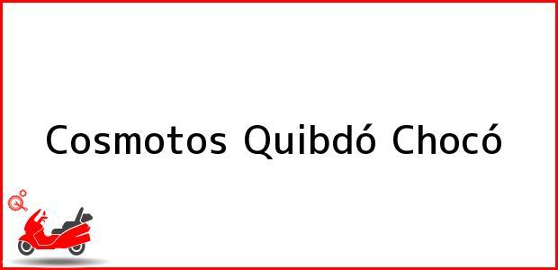 Teléfono, Dirección y otros datos de contacto para Cosmotos, Quibdó, Chocó, Colombia