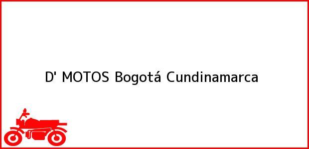 Teléfono, Dirección y otros datos de contacto para D' MOTOS, Bogotá, Cundinamarca, Colombia