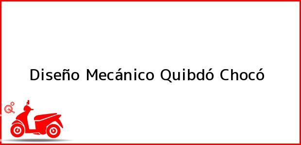 Teléfono, Dirección y otros datos de contacto para Diseño Mecánico, Quibdó, Chocó, Colombia