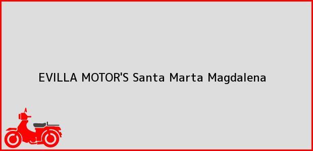 Teléfono, Dirección y otros datos de contacto para EVILLA MOTOR'S, Santa Marta, Magdalena, Colombia