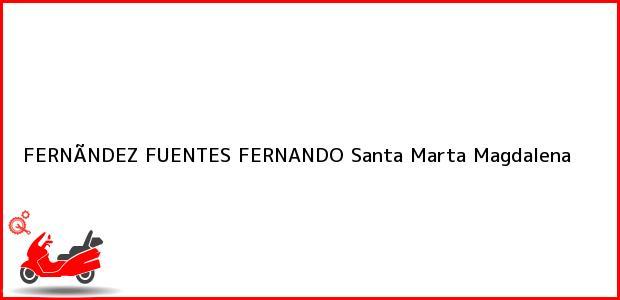 Teléfono, Dirección y otros datos de contacto para FERNÃNDEZ FUENTES FERNANDO, Santa Marta, Magdalena, Colombia