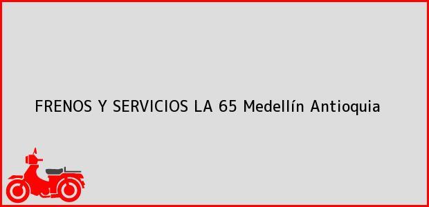 Teléfono, Dirección y otros datos de contacto para FRENOS Y SERVICIOS LA 65, Medellín, Antioquia, Colombia
