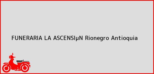Teléfono, Dirección y otros datos de contacto para FUNERARIA LA ASCENSIµN, Rionegro, Antioquia, Colombia