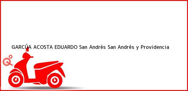 Teléfono, Dirección y otros datos de contacto para GARCÚA ACOSTA EDUARDO, San Andrés, San Andrés y Providencia, Colombia