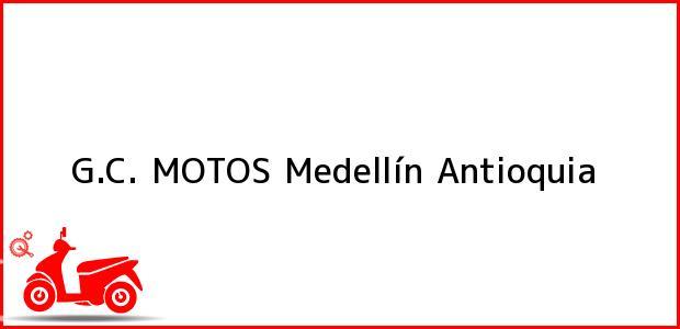 Teléfono, Dirección y otros datos de contacto para G.C. MOTOS, Medellín, Antioquia, Colombia