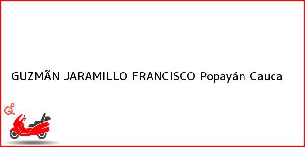 Teléfono, Dirección y otros datos de contacto para GUZMÃN JARAMILLO FRANCISCO, Popayán, Cauca, Colombia