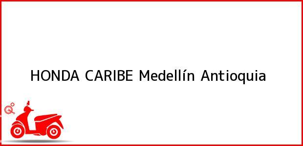 Teléfono, Dirección y otros datos de contacto para HONDA CARIBE, Medellín, Antioquia, Colombia