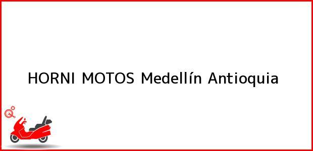 Teléfono, Dirección y otros datos de contacto para HORNI MOTOS, Medellín, Antioquia, Colombia