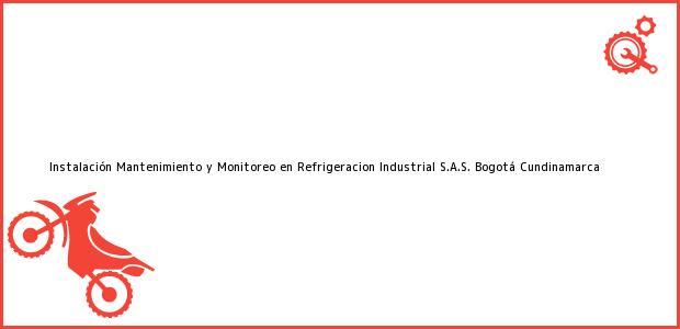 Teléfono, Dirección y otros datos de contacto para Instalación Mantenimiento y Monitoreo en Refrigeracion Industrial S.A.S., Bogotá, Cundinamarca, Colombia