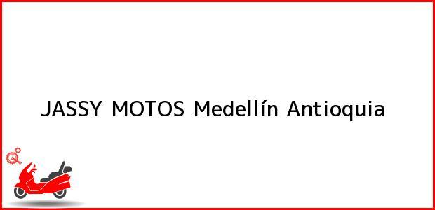 Teléfono, Dirección y otros datos de contacto para JASSY MOTOS, Medellín, Antioquia, Colombia