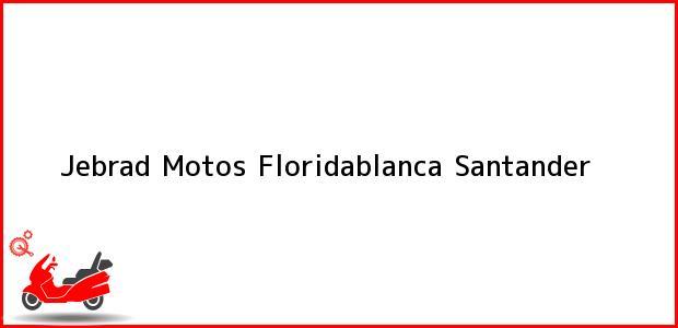 Teléfono, Dirección y otros datos de contacto para Jebrad Motos, Floridablanca, Santander, Colombia