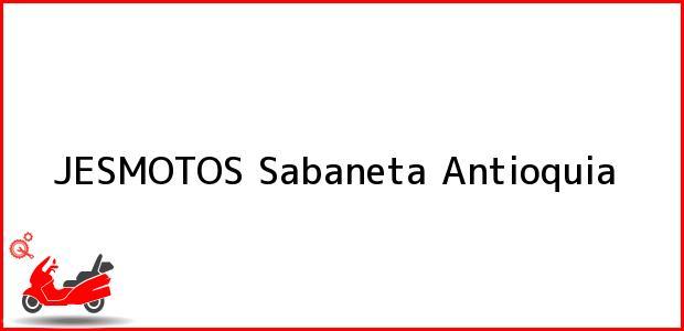 Teléfono, Dirección y otros datos de contacto para JESMOTOS, Sabaneta, Antioquia, Colombia