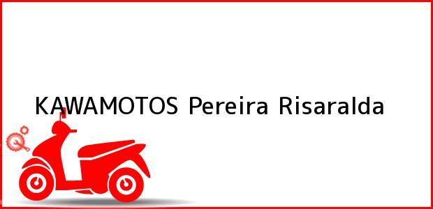Teléfono, Dirección y otros datos de contacto para KAWAMOTOS, Pereira, Risaralda, Colombia