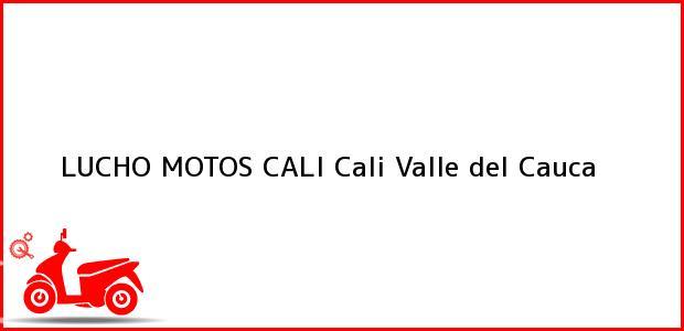 Teléfono, Dirección y otros datos de contacto para Lucho Motos Cali, Cali, Valle del Cauca, Colombia