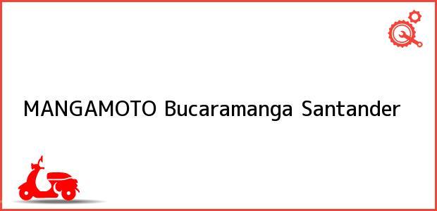 Teléfono, Dirección y otros datos de contacto para MANGAMOTO, Bucaramanga, Santander, Colombia