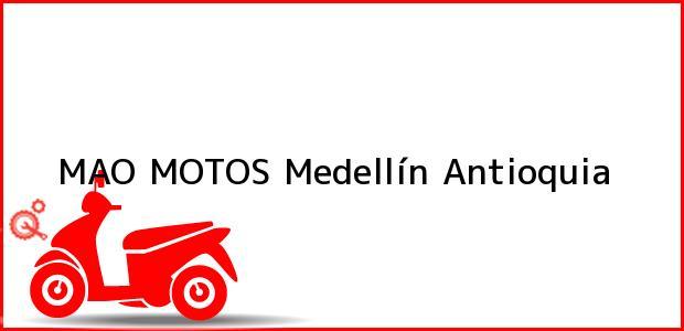 Teléfono, Dirección y otros datos de contacto para MAO MOTOS, Medellín, Antioquia, Colombia