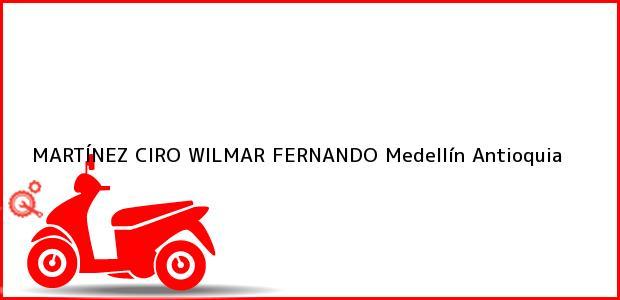 Teléfono, Dirección y otros datos de contacto para MARTÍNEZ CIRO WILMAR FERNANDO, Medellín, Antioquia, Colombia