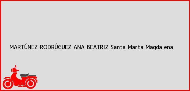 Teléfono, Dirección y otros datos de contacto para MARTÚNEZ RODRÚGUEZ ANA BEATRIZ, Santa Marta, Magdalena, Colombia
