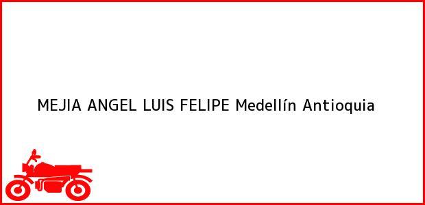Teléfono, Dirección y otros datos de contacto para MEJIA ANGEL LUIS FELIPE, Medellín, Antioquia, Colombia