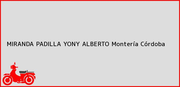 Teléfono, Dirección y otros datos de contacto para MIRANDA PADILLA YONY ALBERTO, Montería, Córdoba, Colombia