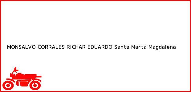Teléfono, Dirección y otros datos de contacto para MONSALVO CORRALES RICHAR EDUARDO, Santa Marta, Magdalena, Colombia